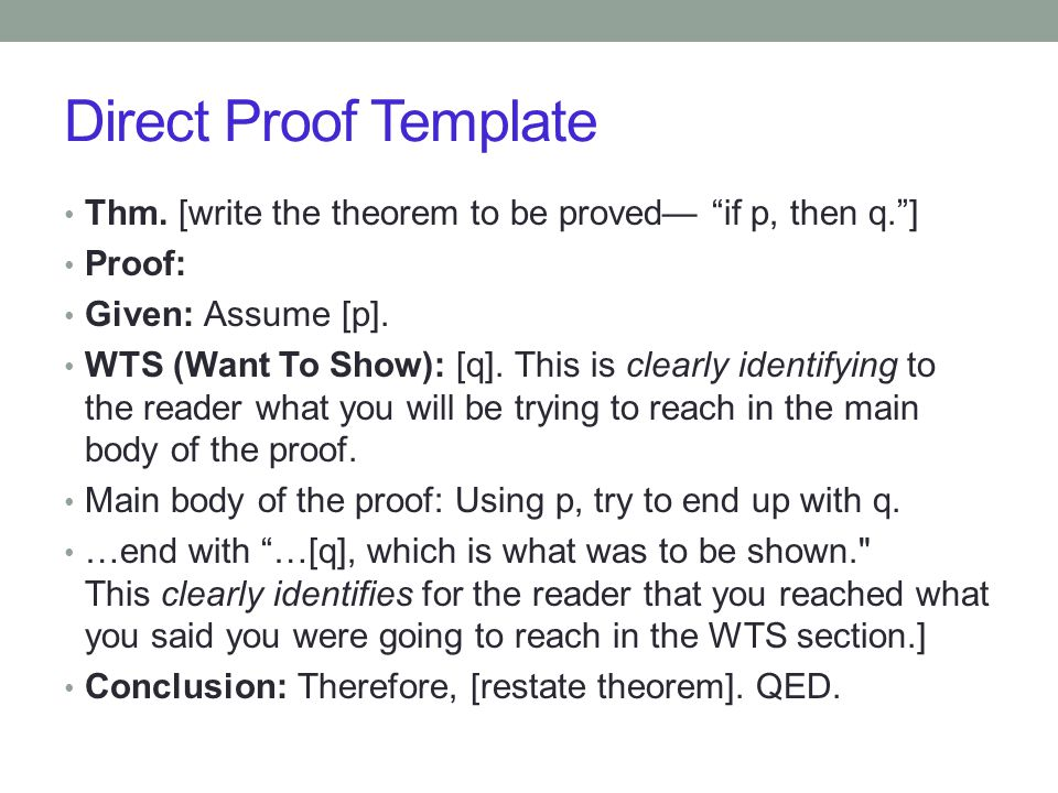 Direct Proof Template Thm. [write the theorem to be proved— if p, then q. ] Proof: Given: Assume [p].